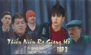 Tải nhạc mới Thiếu Niên Ra Giang Hồ - Tập 3 (Phim Ca Nhạc) nhanh nhất