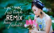 Tải nhạc hay Nhạc Trữ Tình Remix Hay Nhất mới online