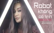 Xem video nhạc Robot Không Có Tình mới