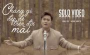 Tải nhạc mới Chẳng Gì Đẹp Đẽ Trên Đời Mãi (Solo Video) miễn phí